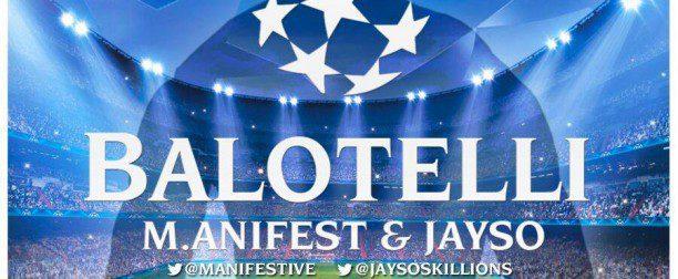 NEW JOINT: ?Balotelli? ? M.anifest Feat. Jayso + SEE FULL LYRICS