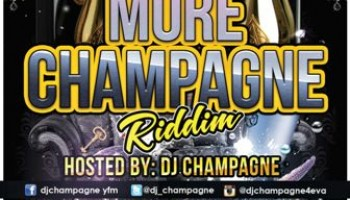 More Champagne Riddim produced by DJ Chamapagne